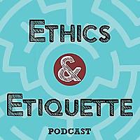 Ethics and Etiquette