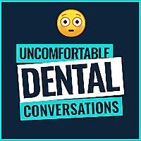 Uncomfortable Dental Conversations