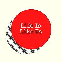 Life is Like Us