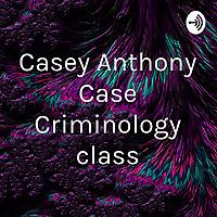 Casey Anthony Case Criminology class