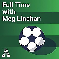 Full Time with Meg Linehan | A Show About Women's Soccer