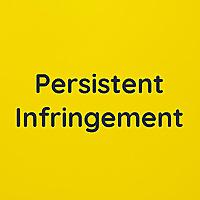 Persistent Infringement
