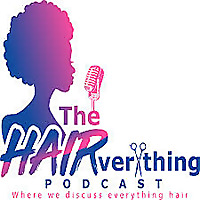 The HAIRverything Podcast