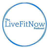 The LiveFitNow Podcast