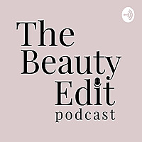 The Beauty Edit Podcast