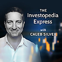 The Investopedia Express With Caleb Silver