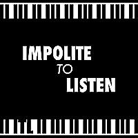 Impolite to Listen