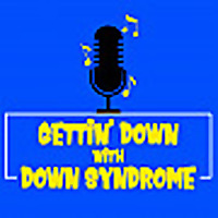Gettindownwithdownsyndrome's Podcast