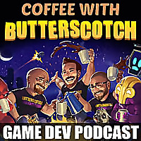 Coffee with Butterscotch: A Game Dev Comedy Podcast