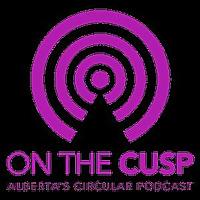 On the Cusp   Alberta's Circular Podcast