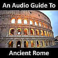 An Audio Guide to Ancient Rome