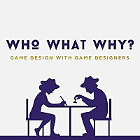 The Who, What, Why? Game Design Podcast