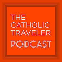 The Catholic Traveler Podcast