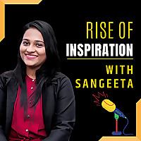 Rise of Inspiration with Sangeeta
