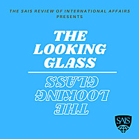 The Looking Glass | The SAIS Review of International Affairs