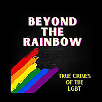 Beyond The Rainbow - True Crimes of the LGBT The Oracl3 Network