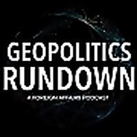 Geopolitics Rundown