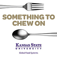 Something To Chew On | Global Food Systems At Kansas State University