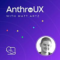 Anthro to UX with Matt Artz