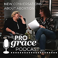 The ProGrace Podcast | New Conversations About Abortion