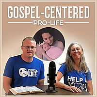Gospel-Centered Pro-Life Podcast