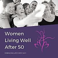 Women Living Well After 50 Podcast