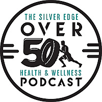 The Over 50 Health & Wellness Podcast