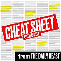 Cheat Sheet Podcast from The Daily Beast