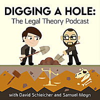Digging a Hole   The Legal Theory Podcast