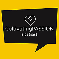 Cultivating Passion Podcast