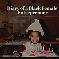 Diary of a Black Female Entrepreneur