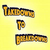 Takedowns To Breakdowns