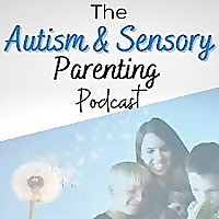 The Autism and Sensory Parenting Podcast