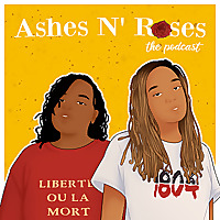 Ashes N' Roses: The Podcast