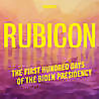Rubicon: The First Hundred Days of the Biden Presidency