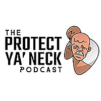 The Protect Ya' Neck Podcast
