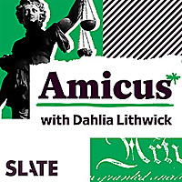 Amicus With Dahlia Lithwick | Law, justice, and the courts