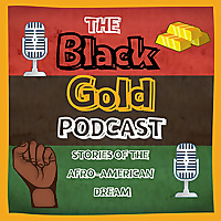 The Black Gold Podcast | Stories of the Afro-American Dream