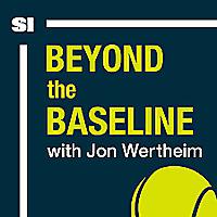 Beyond The Baseline: SI's Tennis Podcast with Jon Wertheim