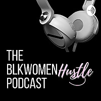 The BlkWomenHustle Podcast