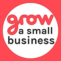 Grow A Small Business Podcast