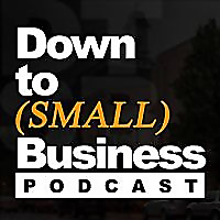Down to (Small) Business Podcast