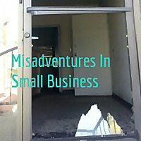 Misadventures In Small Business