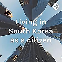 Living in South Korea as a citizen
