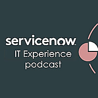 ServiceNow | IT Experience Podcast