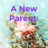 A New Parent Podcast