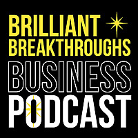 Brilliant Breakthroughs Business Podcast