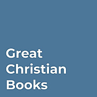 The Great Christian Books Podcast