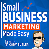 Small Business Marketing Made Easy With Cody Butler