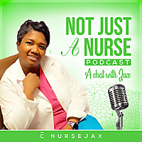 Not Just a NURSE!!! Podcast